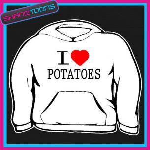 I LOVE HEART POTATOES HOODIE ALL SIZES & COLOURS